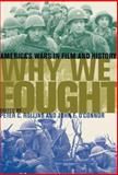 Why We Fought : America's Wars in Film and History, Rollins, Peter C. and O'Connor, John E., 0813191912