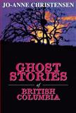 Ghost Stories of British Columbia, Jo-Anne Christensen, 0888821913