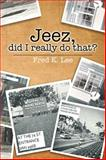 Jeez, Did I Really Do That?, Fred K. Lee, 1499031912