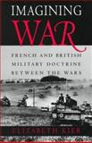 Imagining War : French and British Military Doctrine Between the Wars, Kier, Elizabeth, 0691011915