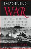 Imagining War : French and British Military Doctrine Between the Wars, Kier, Elizabeth, 0691011915