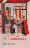 Capitalism and Modernity : The Great Debate, Goody, Jack, 0745631916