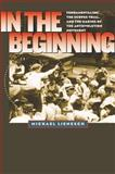 In the Beginning : Fundamentalism, the Scopes Trial, and the Making of the Antievolution Movement, Lienesch, Michael, 080786191X