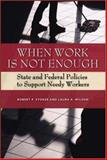 When Work Is Not Enough : State and Federal Policies to Support Needy Workers, Stoker, Robert P. and Wilson, Laura A., 0815781911