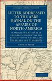 Letter Addressed to the Abbé Raynal on the Affairs of North-America : In Which the Mistakes in the Abbé's Account of the Revolution of America are Corrected and Cleared Up, Paine, Thomas, 1108031919