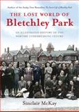 The Lost World of Bletchley Park, Sinclair Mckay, 1781311919