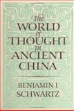 The World of Thought in Ancient China, Schwartz, Benjamin I., 0674961919