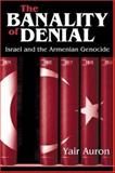 The Banality of Denial : Israel and the Armenian Genocide, Auron, Yair, 0765801914