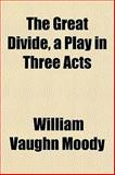 The Great Divide, a Play in Three Acts, Moody, William Vaughn, 1152271911