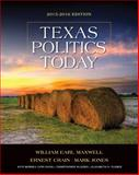 Texas Politics Today 2015-2016 Edition (Book Only), Maxwell, William Earl and Crain, Ernest, 1285861914