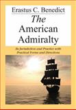 The American Admiralty, Its Jurisdiction and Practice with Practical Forms and Directions [1850], Benedict, Erastus Cornelius, 1584771917