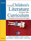 Using Children's Literature Across the Curriculum : A Handbook of Instructional Strategies, O'Callaghan, Catherine M. and Antonacci, Patricia A., 0131711911