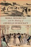 Moral Minorities and the Making of American Democracy, Kyle G. Volk, 0199371911