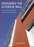 Designing the Exterior Wall : An Architectural Guide to the Vertical Envelope, Brock, Linda, 0471451916