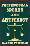 Professional Sports and Antitrust, Freedman, Warren, 0899301916