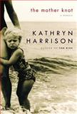 The Mother Knot, Kathryn Harrison, 1400061911