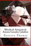 Método de Actuación de Antonio González Caballero, Gustavo Thomas, 1466261919