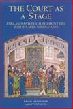 The Court As a Stage : England and the Low Countries in the Later Middle Ages, , 1843831910