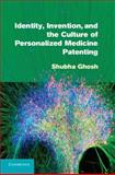 Identity, Invention, and the Culture of Personalized Medicine Patenting, Ghosh, Shubha, 1107011914