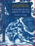 Theorizing about Myth, Segal, Robert A., 1558491910