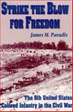 Strike the Blow for Freedom : The 6th United States Colored Infantry in the Civil War, Paradis, James M., 1572491914