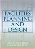 Facilities Planning and Design, Garcia-Diaz, Alberto and Smith, J. MacGregor, 0131481916