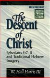 The Descent of Christ : Ephesians 4:7-11 and Traditional Hebrew Imagery, Harris, W. Hall, III, 080102191X