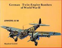 German Twin Engine Bombers of World War II, Manfred Griehl, 0887401910