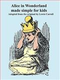Alice in Wonderland Made Simple for Kids, Lewis Carroll, 0923891919