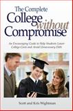The Complete College Without Compromise : An Encouraging Guide to Help Students Lower College Costs and Avoid Unnecessary Debt, Wightman, Scott & Kris, 0977351912