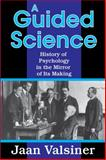 A Guided Science : History of Psychology in the Mirror of Its Making, Valsiner, Jaan, 1412851912