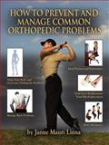 How to Prevent and Manage Common Orthopedic Problems, Janne Mauri Linna, 160910191X