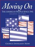 Moving On : The American People Since 1945, Moss, George, 0130171913