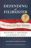 Defending the Filibuster : The Soul of the Senate, Arenberg, Richard A. and Dove, Robert B., 0253001919