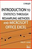 Introduction to Statistics Through Resampling Methods and Microsoft Office Excel, Good, Phillip I., 0471731919
