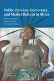 Public Opinion, Democracy and Market Reform in Africa, Bratton, Michael and Mattes, Robert, 0521841917