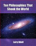Ten Philosophies That Shook the World, Udell, Larry, 0757561918