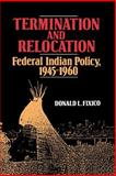 Termination and Relocation : Federal Indian Policy, 1945-1960, Fixico, Donald Lee, 0826311911