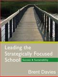Leading the Strategically Focused School : Success and Sustainability, Davies, Brent, 1412911915