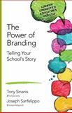 The Power of Branding : Telling Your School's Story, Sinanis, Tony and Sanfelippo, Joseph M., 1483371913