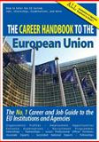 The Career Handbook to the European Union : The No. 1 Career and Job Guide to the EU Institutions and Agencies,, 0984571914