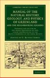 Manual of the Natural History, Geology, and Physics of Greenland and the Neighbouring Regions : Prepared for the Use of the Arctic Expedition of 1875, under the Direction of the Arctic Committee of the Royal Society, , 1108071910
