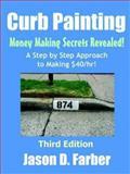 Curb Painting : Money Making Secrets Revealed!, Farber, Jason, 1411601912