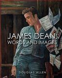 James Dean Words and Images, Douglas Allen, 1456491911
