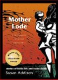 Mother Lode : Stories of Home Life and Home Death, Addison, Susan, 0702231916