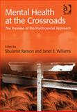 Mental Health at the Crossroads : The Promise of the Psychosocial Approach, Ramon, Shulamit and Williams, Janet E., 0754641910