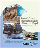 Selected Coastal Engineering Papers of Robert L. Wiegel : Civil Engineering Classics, Billy L. Edge, Lesley C. Ewing, Orville T. Magoon, Ronald M. Noble, Donald D. Treadwell, 0784411913