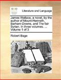 James Wallace, a Novel, by the Author of Mount-Henneth, Barham-Downs, and the Fair Syrian in Three, Robert Bage, 1140951912