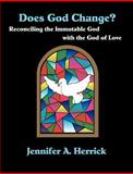 Does God Change? : Reconciling the Immutable God with the God of Love, Herrick, Jennifer A., 1581121911