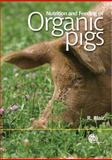 Nutrition and Feeding of Organic Pigs, Blair, R. and Buckley, R X, 1845931912